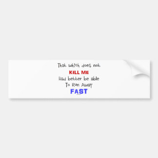 That Which Does Not Kill Me Car Bumper Sticker