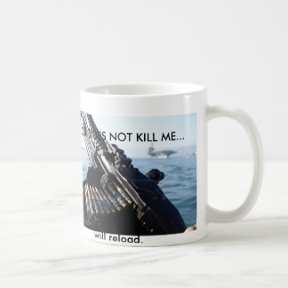 THAT WHICH DOES NOT KILL ME..... COFFEE MUGS