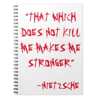"""""""THAT WHICH DOES NOT KILL ME MAKES ME STRONGER"""" NOTEBOOK"""