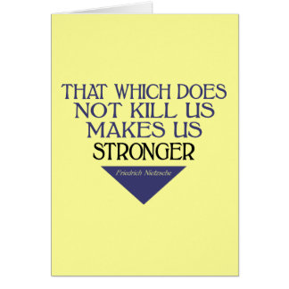 That Which Does Not Kill Us Makes Us Stronger Card