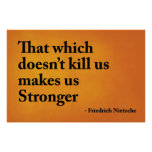 That which doesn't kill us makes us stronger poster