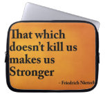 That which doesn't kill us makes us stronger laptop computer sleeve