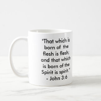 """That which is born of  the flesh is flesh; and... Coffee Mug"