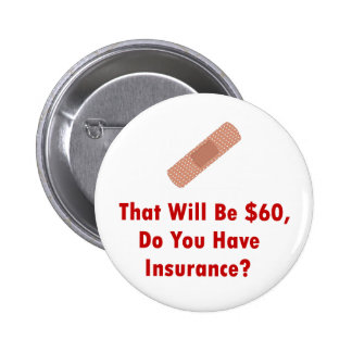 That Will Be $60, Do You Have Insurance? 2 Inch Round Button