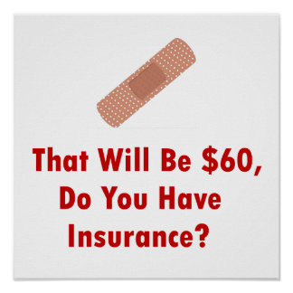 That Will Be $60, Do You Have Insurance? Poster