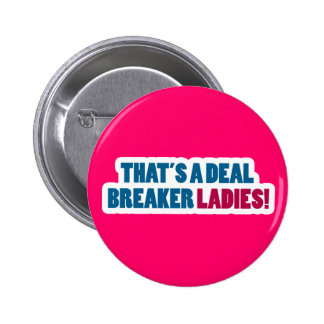 That's a Deal Breaker Ladies! Buttons