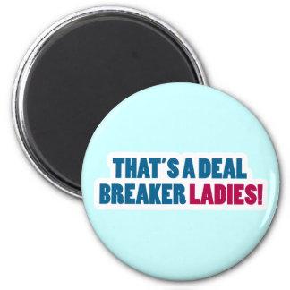 That's a Deal Breaker Ladies! Magnet