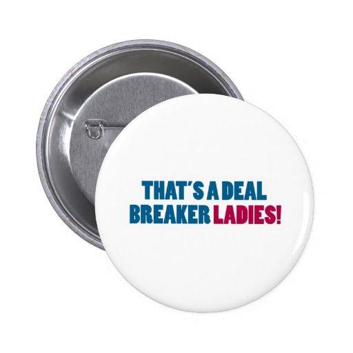 That's a Deal Breaker Ladies! Pin