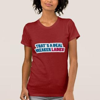 That's a Deal Breaker Ladies! T-Shirt