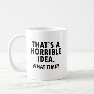 That's a Horrible Idea Funny Mug