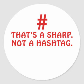 Thats a Sharp Not a Hashtag Classic Round Sticker
