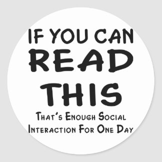 That's Enough Social Interaction For One Day Classic Round Sticker