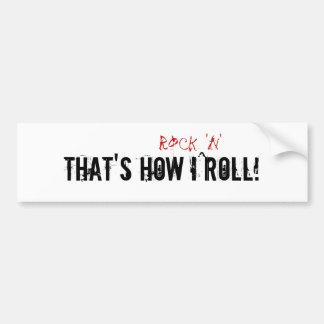 That's how I rock 'n' roll! Bumper Sticker