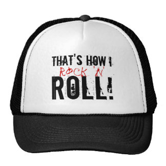 That's how I rock 'n' roll! Trucker Hat