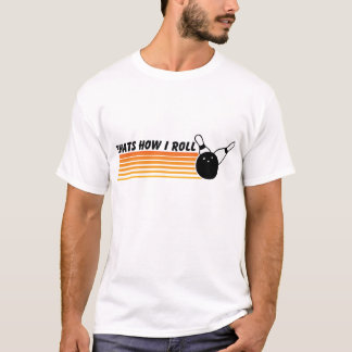 Thats How I Roll... Bowling T-Shirt