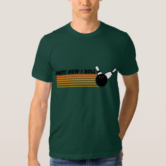 thats how i roll bowling T-shirt