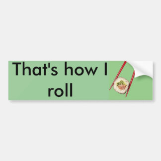 That's how I roll Car Bumper Sticker
