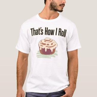 That's How I Roll (Cinnamon) T-Shirt