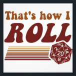 "That&#39;s How I Roll Fantasy Gaming d20 Dice Photo Print<br><div class=""desc"">A natural 20!  That&#39;s you you should roll you dice.  Great tshirt or gift for your next gamer or fantasy roleplaying game gathering.</div>"