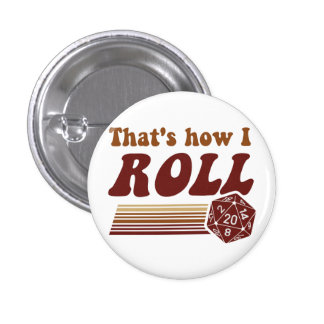 That's How I Roll Fantasy Gaming d20 Dice Pinback Button