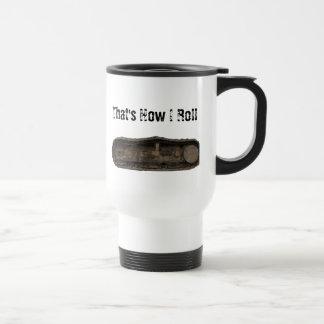 """""""That's How I Roll"""" Front Loader Track Travel Mug"""
