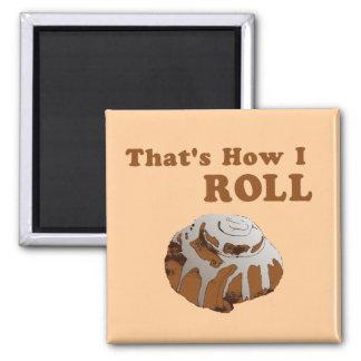 That's How I Roll Fridge Magnet