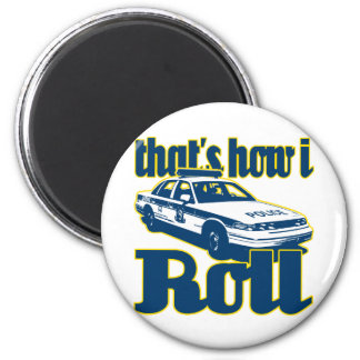 Thats How I Roll Police 2 Inch Round Magnet