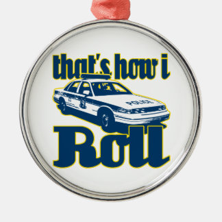 Thats How I Roll Police Metal Ornament