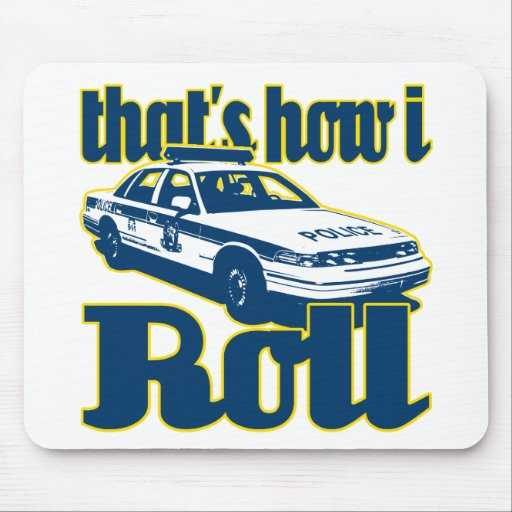 Thats How I Roll Police Mouse Pad