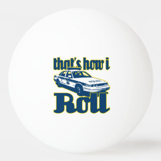 Thats How I Roll Police Ping-Pong Ball