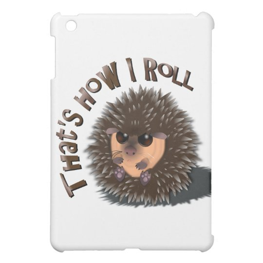 """That's How I Roll"" rolled-up hedgehog iPad Mini Cases"