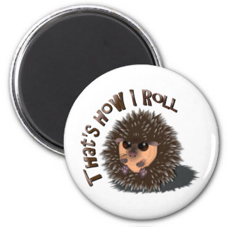 """""""That's How I Roll"""" rolled-up hedgehog 2 Inch Round Magnet"""