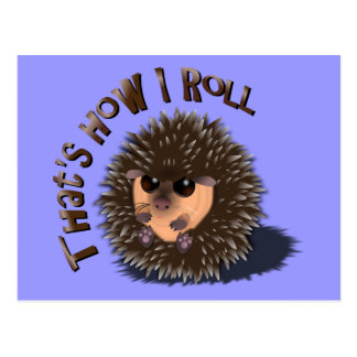"""""""That's How I Roll"""" rolled-up hedgehog Postcard"""