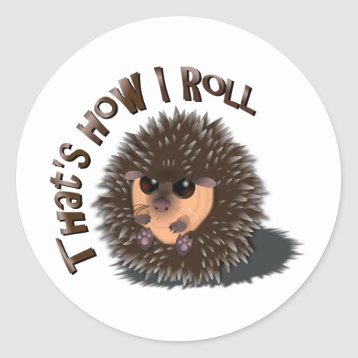 """""""That's How I Roll"""" rolled-up hedgehog Sticker"""