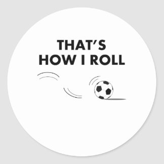 That's How I Roll Soccer Classic Round Sticker
