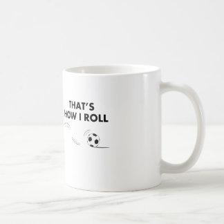 That's How I Roll Soccer Coffee Mug