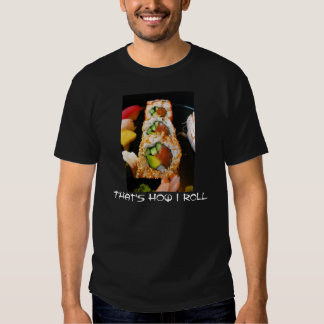 That's how I roll sushi roll sashimi photo shirt. T Shirt