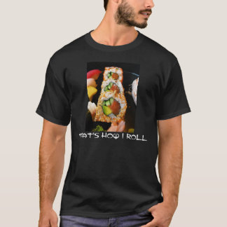 That's how I roll sushi roll sashimi photo shirt. T-Shirt