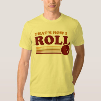 That's How I Roll Tee Shirt