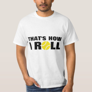That's How I Roll | tennis t-shirt quote
