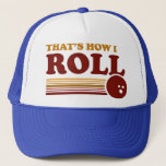 """That&#39;s How I Roll Trucker Hat<br><div class=""""desc"""">That&#39;s How I Roll - Vintage Bowling Ball design with a Funny Saying and Retro Stripes. Perfect attire to &#39;roll&#39; into a bowling alley with.</div>"""