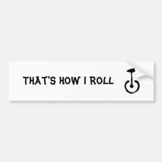 That's How I Roll Unicycle Bumper Sticker