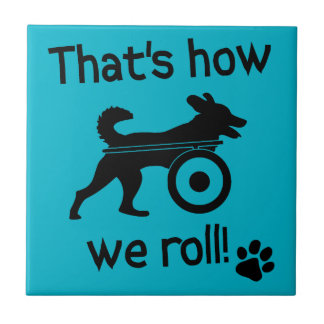That's How We Roll Handicapped Dog Ceramic Tile