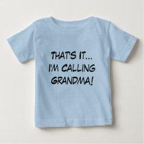 That's It, I'm Calling Grandma! Baby T-Shirt