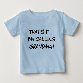 That's It, I'm Calling Grandma! Baby T-Shirt