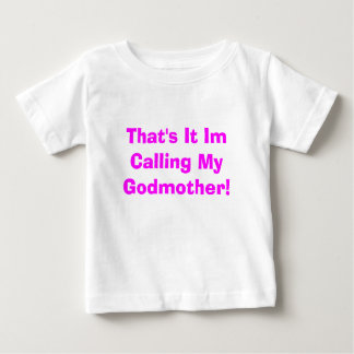 That's It Im Calling My Godmother! Baby T-Shirt