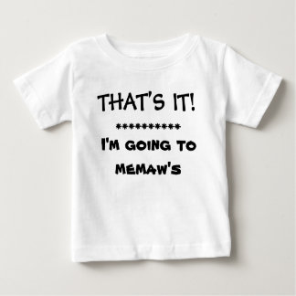 THAT'S IT!   I'M GOING TO MEMAW'S BABY T-Shirt