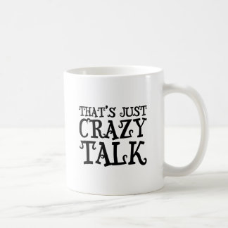 That's just crazy talk funny text coffee mug