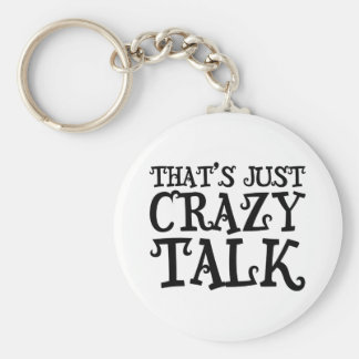 That's just crazy talk funny text keychain
