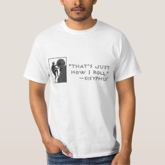 That's Just How I Roll --Sisyphus Tee Shirt
